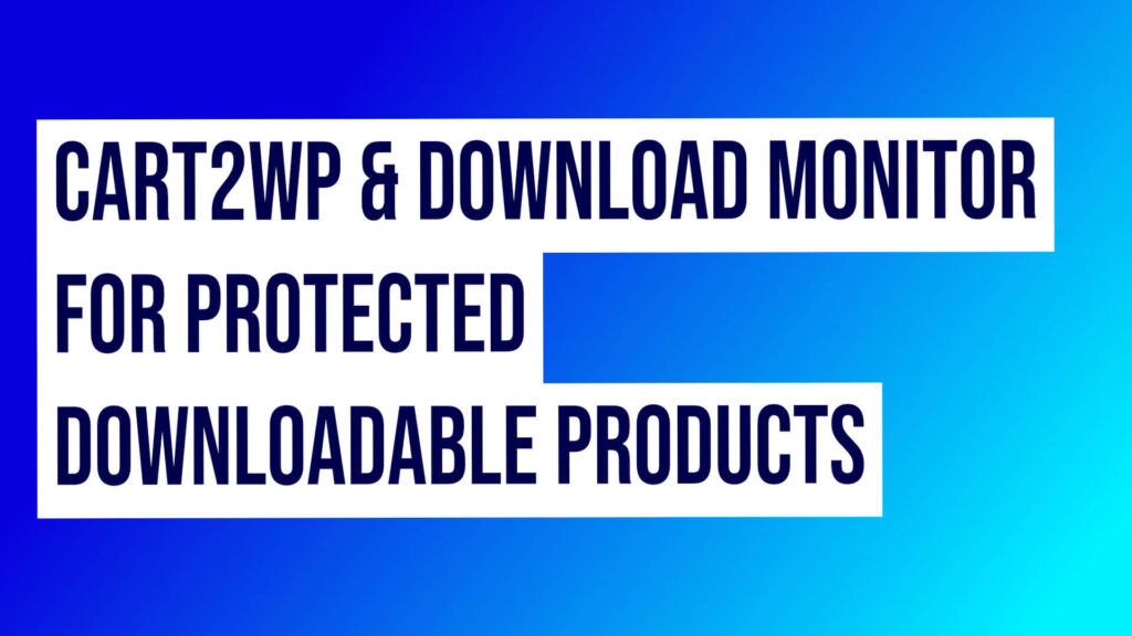 Cart2wp And Download Monitor For Protected Downloadable Products