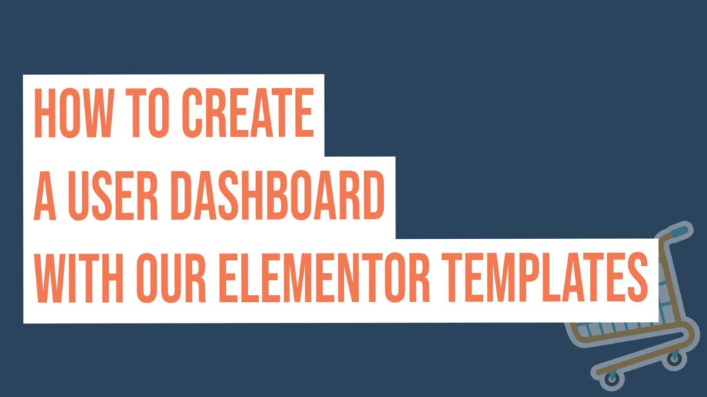 How To Create A User Dashboard With Our Elementor Templates