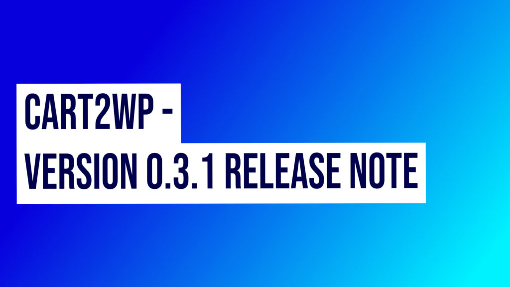 Cart2wp 031 Release Notes